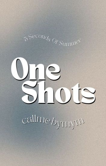 One Shots; 5 Seconds Of Summer.