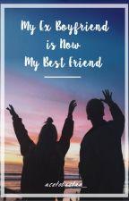 My Ex Boyfriend is Now My Best Friend by acetobactaa_