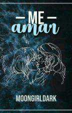 Me Amar (Continuação de POR AMOR) by Moongirldark