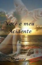 Você é meu Acidente by Mys-Salvatore