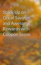 Stack Up on Great Savings and Awesome Rewards with Coupon Sense by keepmoneyguy93