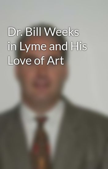 Dr. Bill Weeks in Lyme and His Love of Art
