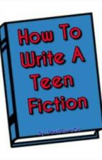 How To Write A Teen Fiction by xXDakotaMyaXx