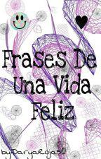 Frases De Una Vida Feliz by DaryaRojas0