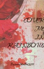 Cover Me In Rainbows by peacefulnature0219