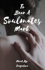 To Bear A Soulmates Mark by Over_sized_hoodie