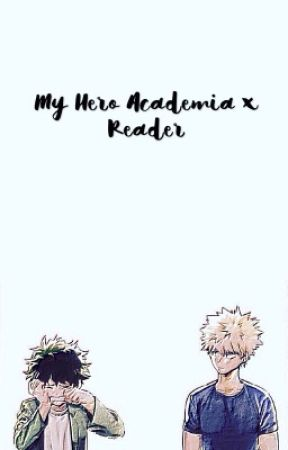 My Hero Academia x Reader [Various] - Bakugou Katsuki x Reader