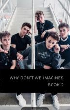 Why don't we imagines book two  by nikkolebaby