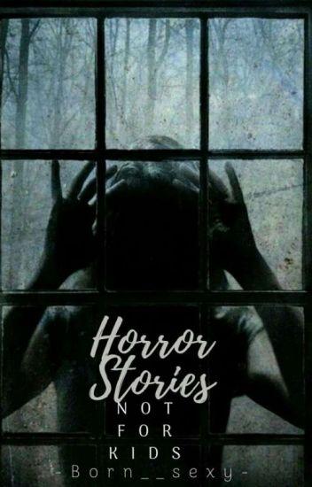 Horror Stories (NOT FOR KIDS)