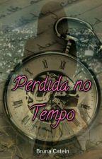 Perdida no Tempo  by Bruna_Catein