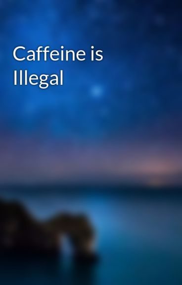 Caffeine is Illegal by rizcriz
