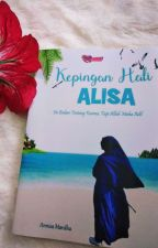 KEPINGAN HATI ALISA (Sudah terbit) by annisamardha92