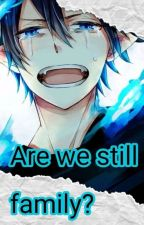 Are we still family?!? (Check newest chapter B4 Reading!!) by user92172751
