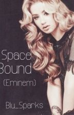 Space Bound (Eminem Fanfic)*EDITING by blu_sparks