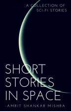 Short Stories in Space by AmritShankarMishra