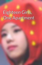 Eighteen Girls, One Apartment by heartchaeyu