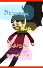 Between Two Lives(VERY Slow Updates) by AdjsPage