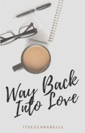 Way Back Into Love by itsezearabelle