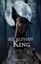 My Alpha's King by erikamardian_