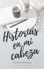 Historias en mi cabeza by AurorMedianoche17162