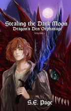 Stealing the Dark Moon: Dragon's Den Orphanage Volume I by GlassDryad