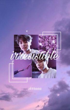 Irresistible • A BTS GANG AU by skrraaa