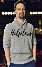 Helpless (Lin-Manuel Miranda x Reader) by TheREALElizaHamilton