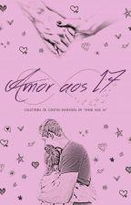 """Amor aos 17 - Coletânea de Contos Baseados em """"Amor aos 16"""" by WPKiria"""