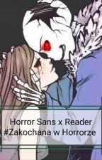 Horror Sans x Reader #Zakochana w Horrorze [ZAKOŃCZONA]  by 0Sansy0