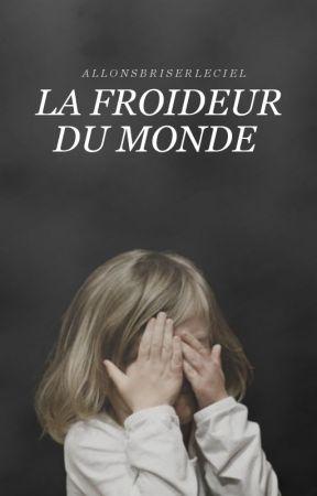 La Froideur du Monde by allonsbriserleciel