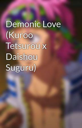 Demonic Love (Kuroo Tetsurou x Daishou Suguru) by LisaRoseJones