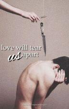 Love Will Tear Us Apart // hood  by fivesaucewbu