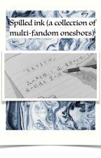 spilled ink (multifandom one-shot collection) by crimsonspiderlily_