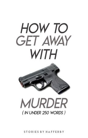 How To Get Away With Murder (In Under 250 Words) by Hafferby