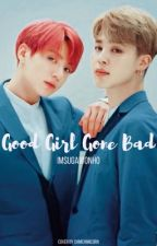 Good Girl Gone Bad [[JJK&PJM]] ✔️ by IMSugaWonho