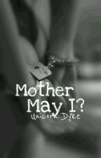 Mother, May I? by UnicornDyke