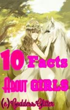 10 FACTS ABOUT GIRLS :)) by GoddessGlitter