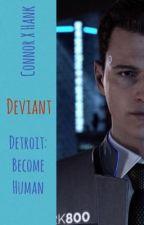 Deviant | Connor X Hank | Detroit: Become Human Fanfiction  by touchitconnor