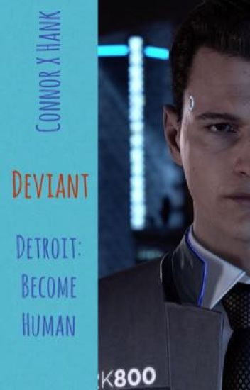 Deviant | Connor X Hank | Detroit: Become Human Fanfiction