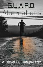 G.U.A.R.D. Book #2: Aberrations by RobynAster