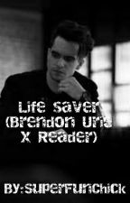Life saver (Brendon Urie x Reader) ||COMPLETED|| by SuperFunChick
