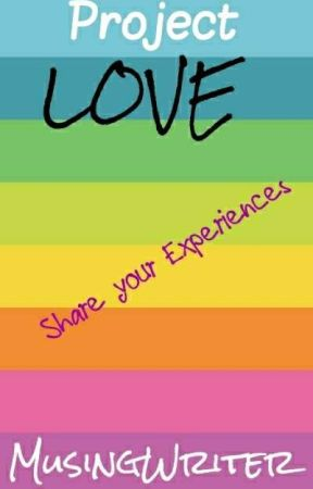 Project Love [Sharing Your Stories] by MusingWriter