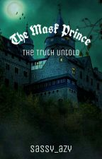 The Mask Prince [The Truth Untold] (HIATUS) by sassy_azy