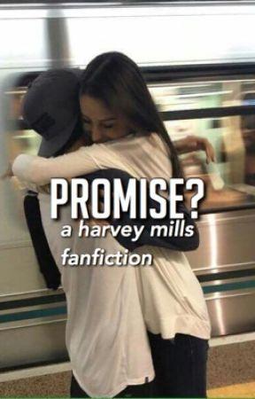 Promise?(A Harvey Mills Fanfiction) by qtmills