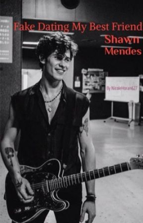 Fake Dating my Bestfriend Shawn Mendes by NicoleHoran627
