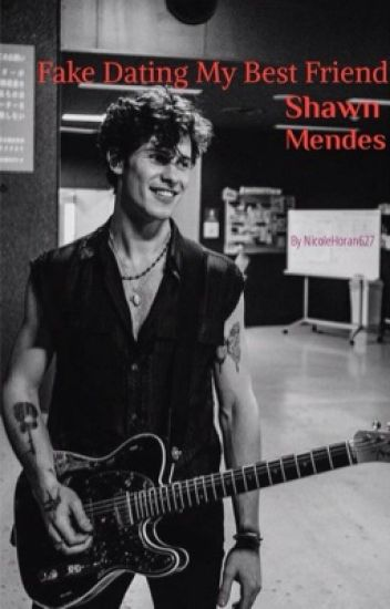 Fake Dating my Bestfriend Shawn Mendes