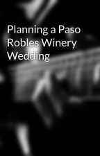 Planning a Paso Robles Winery Wedding by guidedtoursstar10