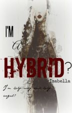 I'm a Hybird? by Isabellalisa