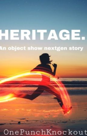 HERITAGE. (An object show next gen fanfic) by OnePunchKnockout