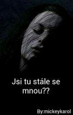 Jsi tu stále se mnou?? by mickeykarol